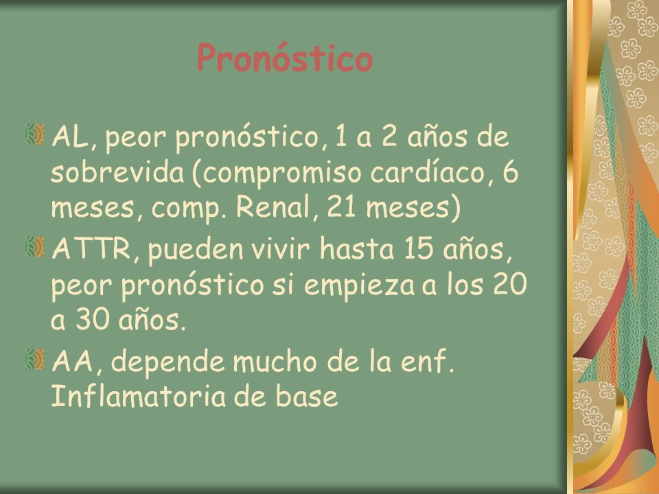 Pronóstico AL, peor pronóstico, 1 a 2 años de sobrevida (compromiso cardíaco, 6 meses, comp. Renal, 21 meses)