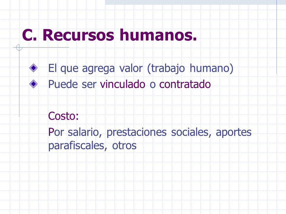 C. Recursos humanos. El que agrega valor (trabajo humano)