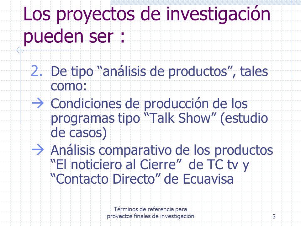 Los proyectos de investigación pueden ser :