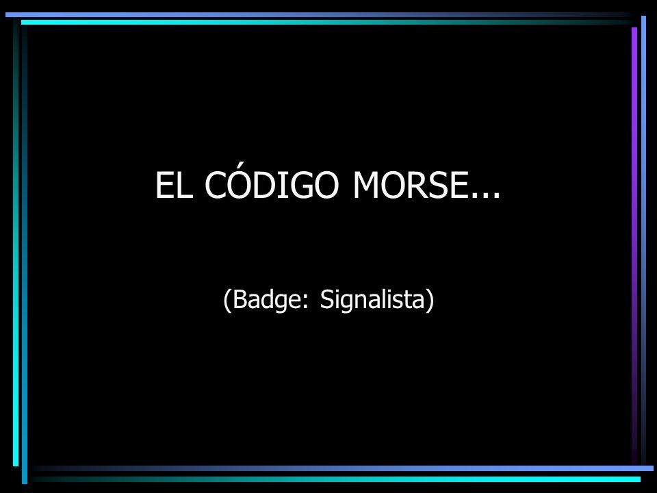 EL CÓDIGO MORSE... (Badge: Signalista)