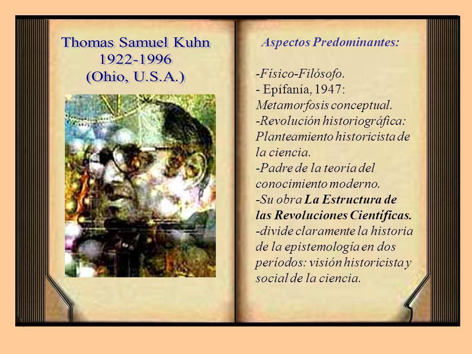 Thomas Samuel Kuhn 1922-1996 (Ohio, U.S.A.) Aspectos Predominantes: