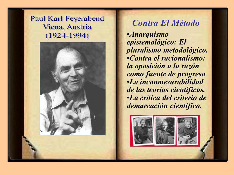 Paul Karl Feyerabend Viena, Austria (1924-1994) Contra El Método