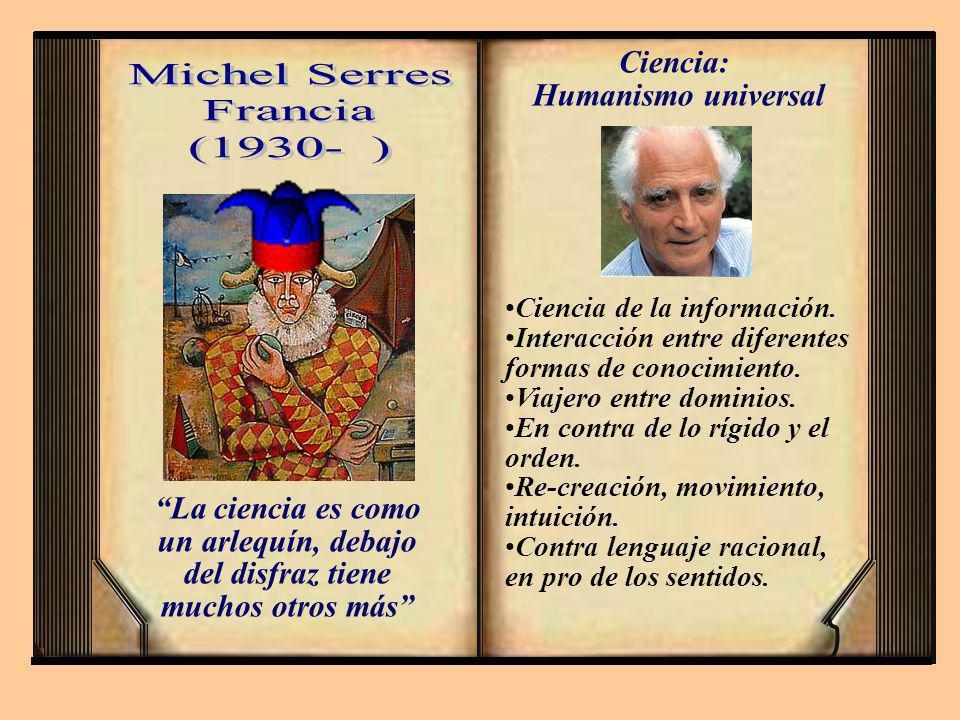 Ciencia: Humanismo universal Michel Serres Francia (1930- )
