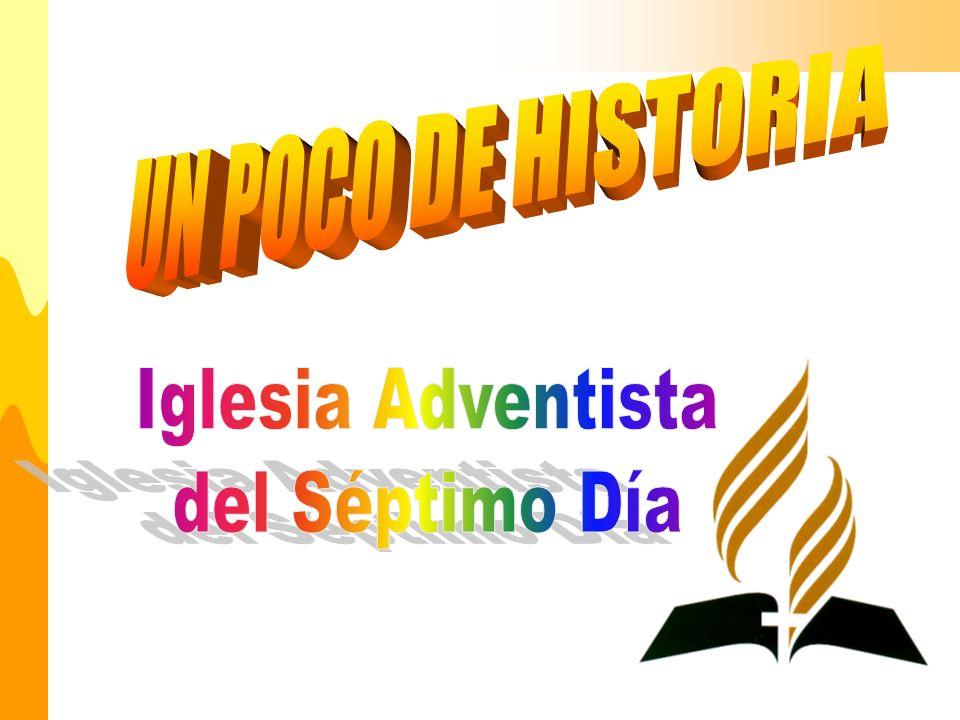UN POCO DE HISTORIA Iglesia Adventista del Séptimo Día