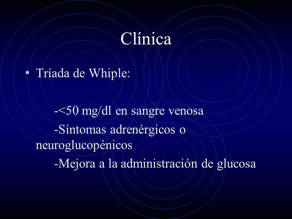 Clínica Tríada de Whiple: -<50 mg/dl en sangre venosa