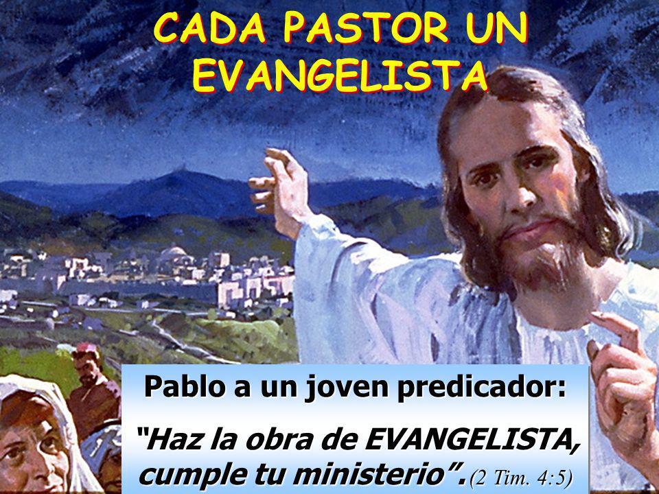 CADA PASTOR UN EVANGELISTA Pablo a un joven predicador: