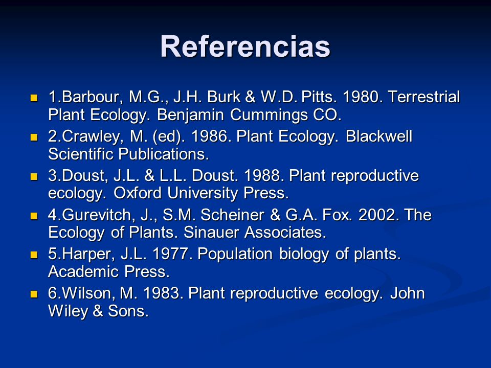 Referencias 1.Barbour, M.G., J.H. Burk & W.D. Pitts. 1980. Terrestrial Plant Ecology. Benjamin Cummings CO.