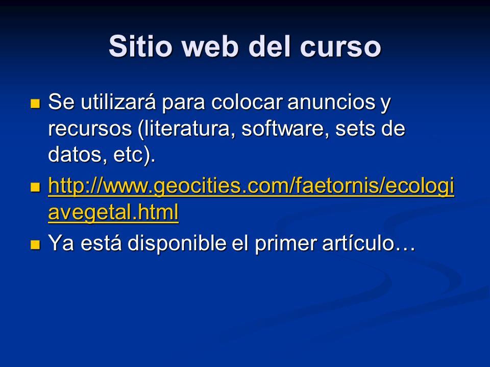 Sitio web del curso Se utilizará para colocar anuncios y recursos (literatura, software, sets de datos, etc).