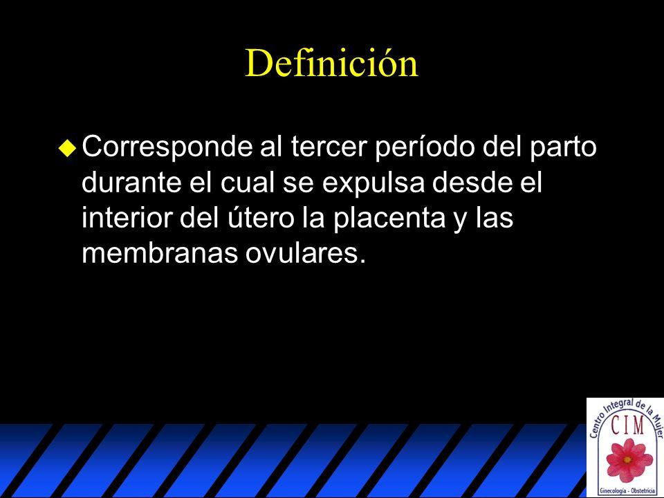 Definición Corresponde al tercer período del parto durante el cual se expulsa desde el interior del útero la placenta y las membranas ovulares.