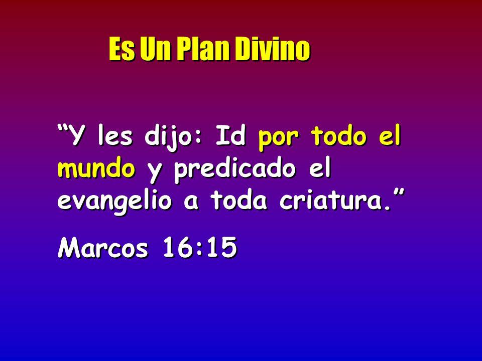 Es Un Plan Divino Y les dijo: Id por todo el mundo y predicado el evangelio a toda criatura. Marcos 16:15.