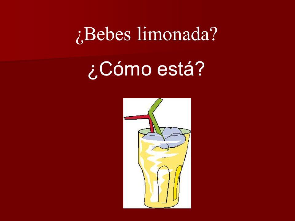 ¿Bebes limonada ¿Cómo está