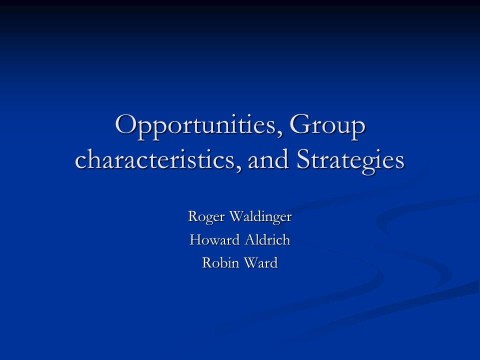 Opportunities, Group characteristics, and Strategies
