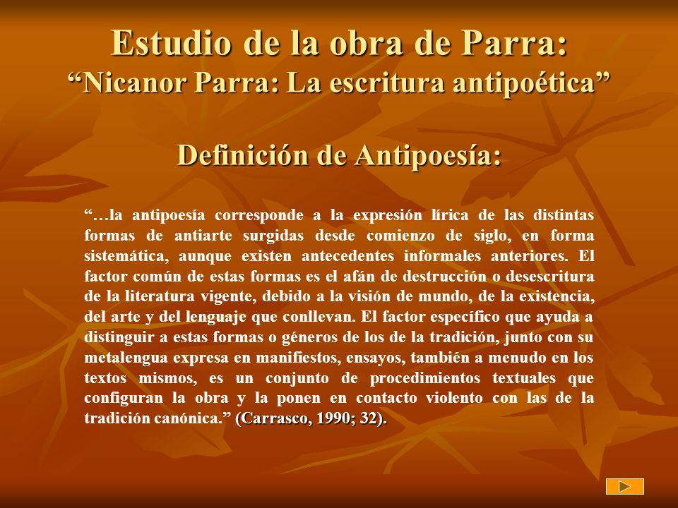 Estudio de la obra de Parra: Nicanor Parra: La escritura antipoética Definición de Antipoesía: