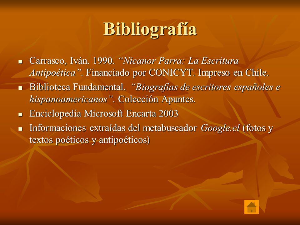 BibliografíaCarrasco, Iván. 1990. Nicanor Parra: La Escritura Antipoética . Financiado por CONICYT. Impreso en Chile.