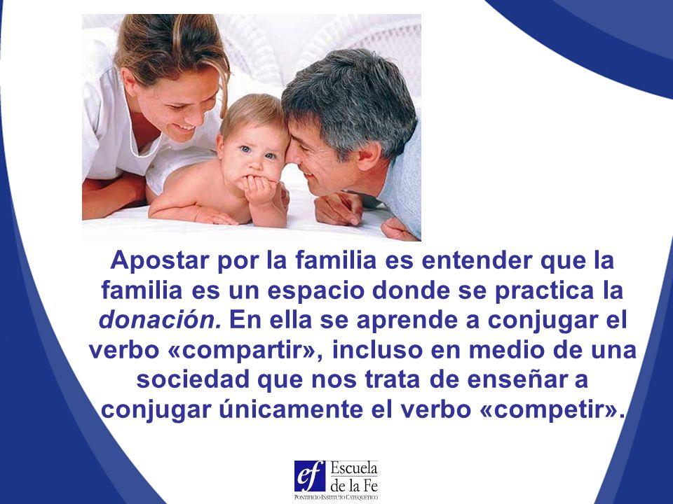 Apostar por la familia es entender que la familia es un espacio donde se practica la donación.