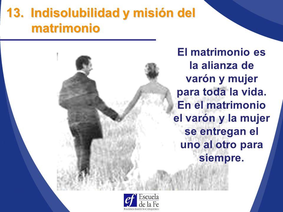 13. Indisolubilidad y misión del matrimonio