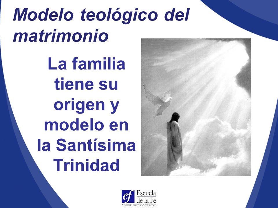 La familia tiene su origen y modelo en la Santísima Trinidad