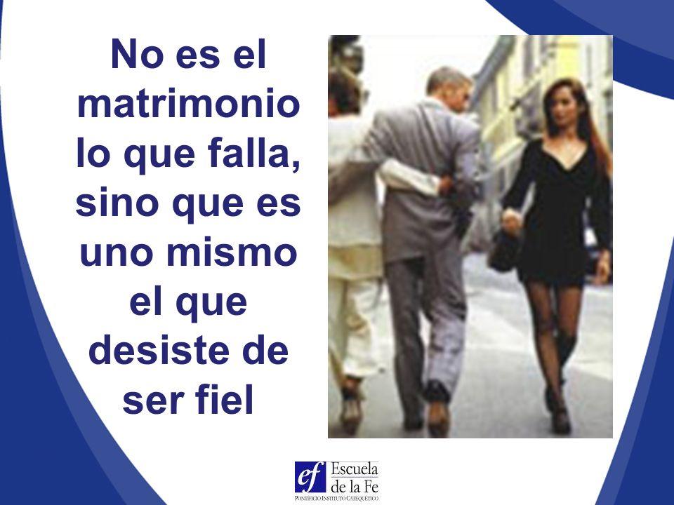 No es el matrimonio lo que falla, sino que es uno mismo el que desiste de ser fiel