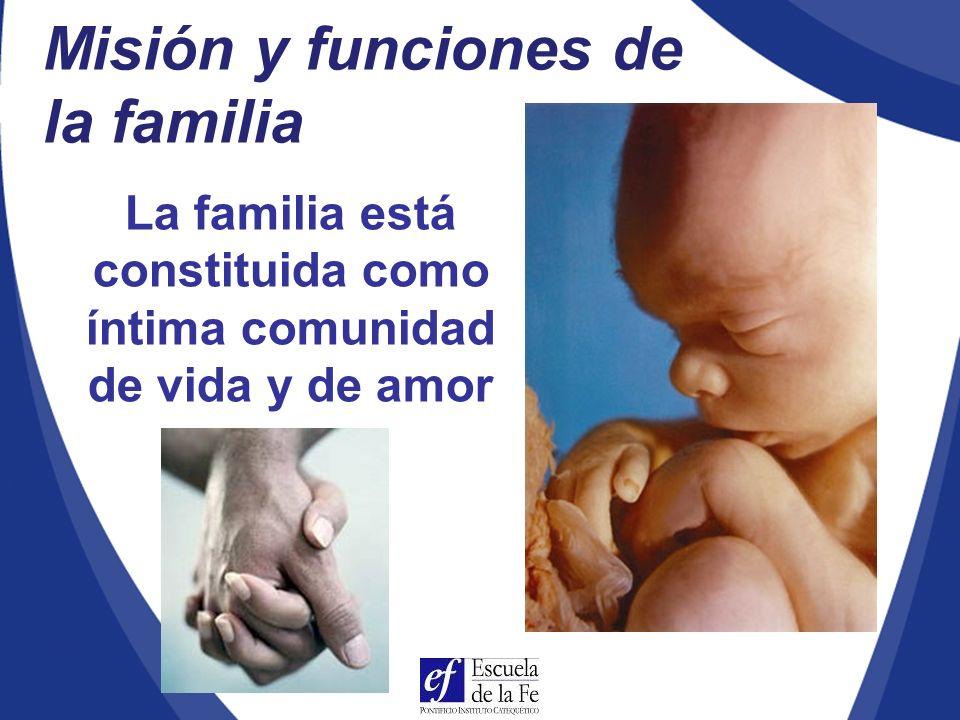 La familia está constituida como íntima comunidad de vida y de amor
