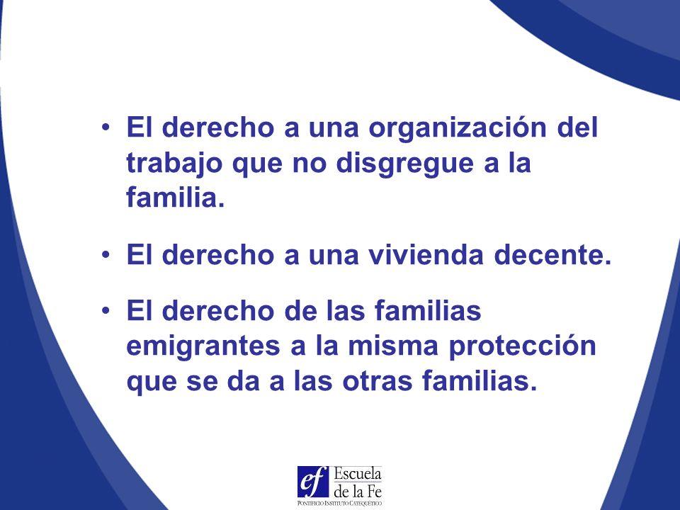 El derecho a una organización del trabajo que no disgregue a la familia.