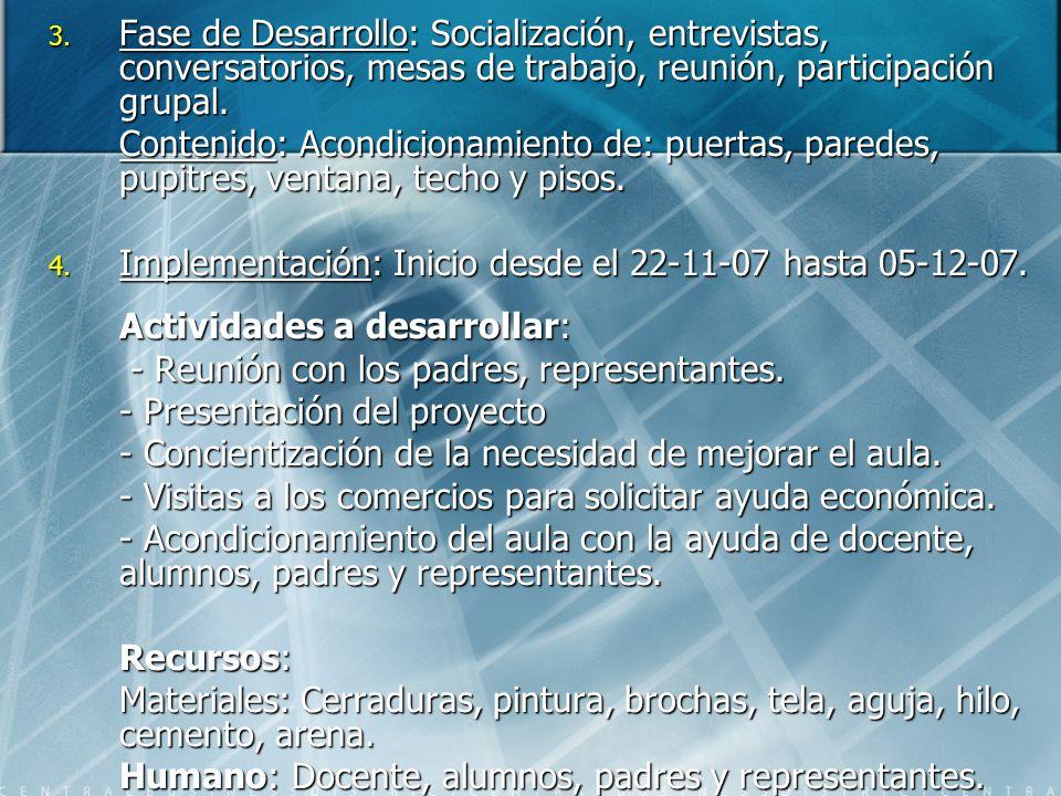 Fase de Desarrollo: Socialización, entrevistas, conversatorios, mesas de trabajo, reunión, participación grupal.