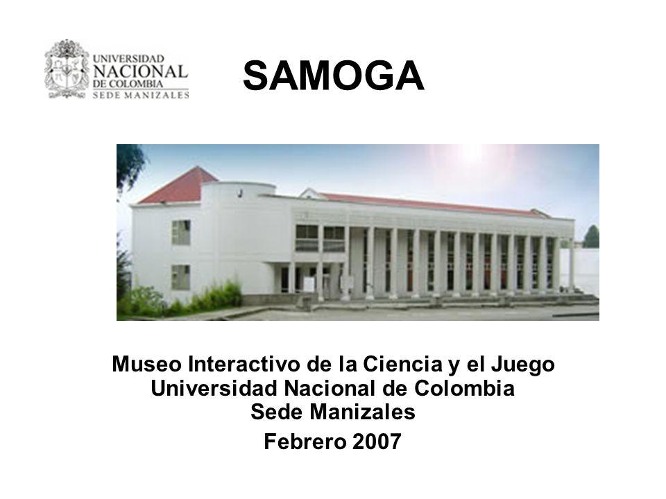 SAMOGA Museo Interactivo de la Ciencia y el Juego Universidad Nacional de Colombia Sede Manizales.