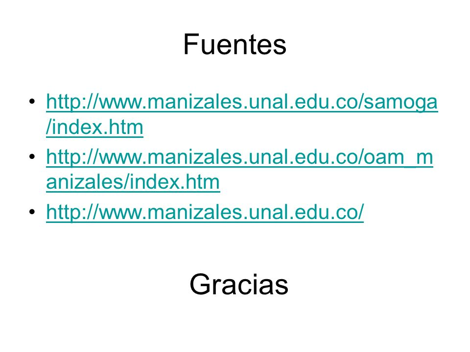 Fuentes Gracias http://www.manizales.unal.edu.co/samoga/index.htm