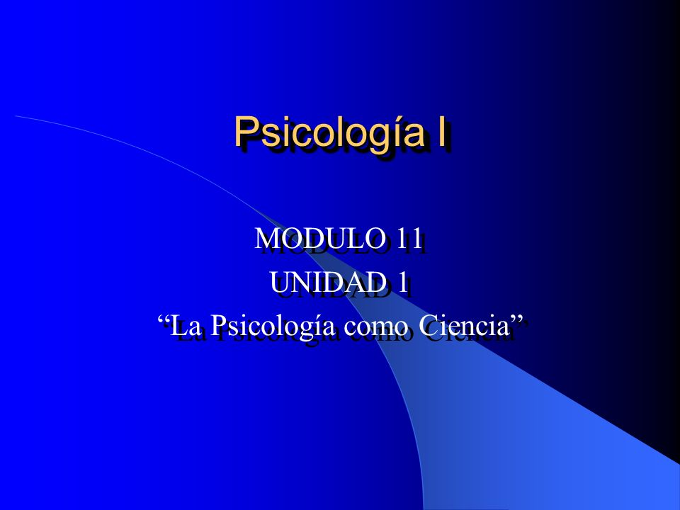 MODULO 11 UNIDAD 1 La Psicología como Ciencia