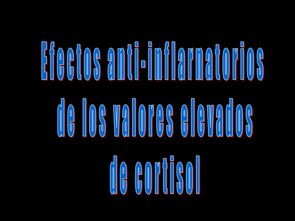 Efectos anti-inflarnatorios de los valores elevados de cortisol