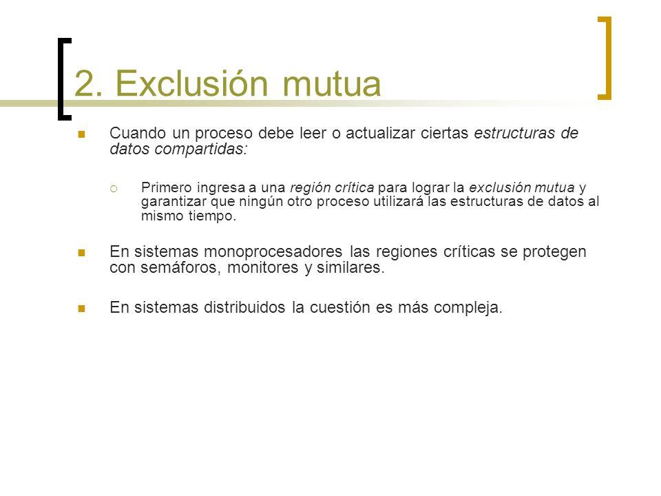 2. Exclusión mutua Cuando un proceso debe leer o actualizar ciertas estructuras de datos compartidas: