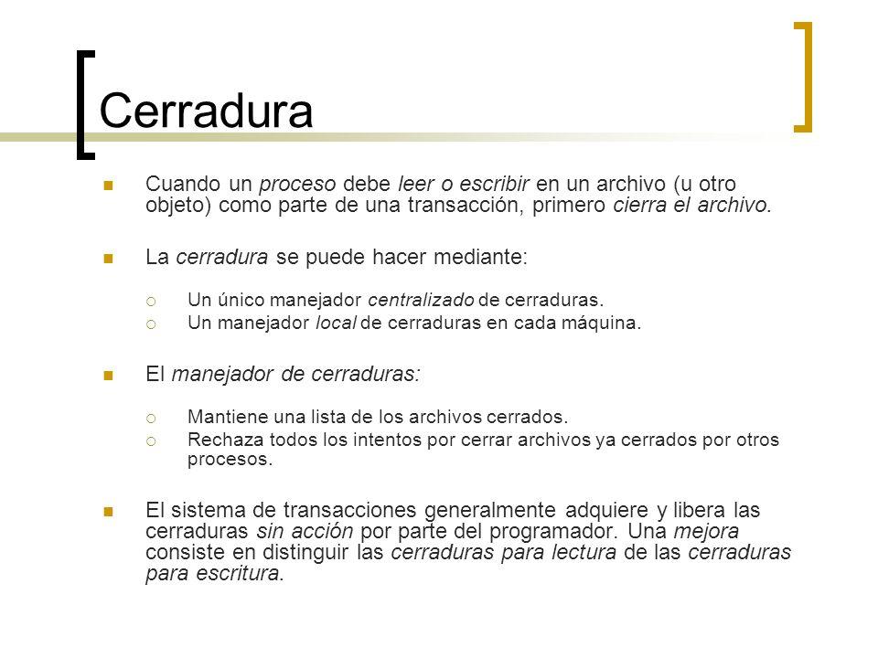 CerraduraCuando un proceso debe leer o escribir en un archivo (u otro objeto) como parte de una transacción, primero cierra el archivo.