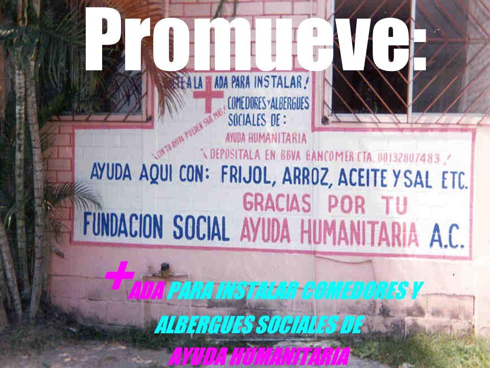 +ADA PARA INSTALAR COMEDORES Y ALBERGUES SOCIALES DE AYUDA HUMANITARIA