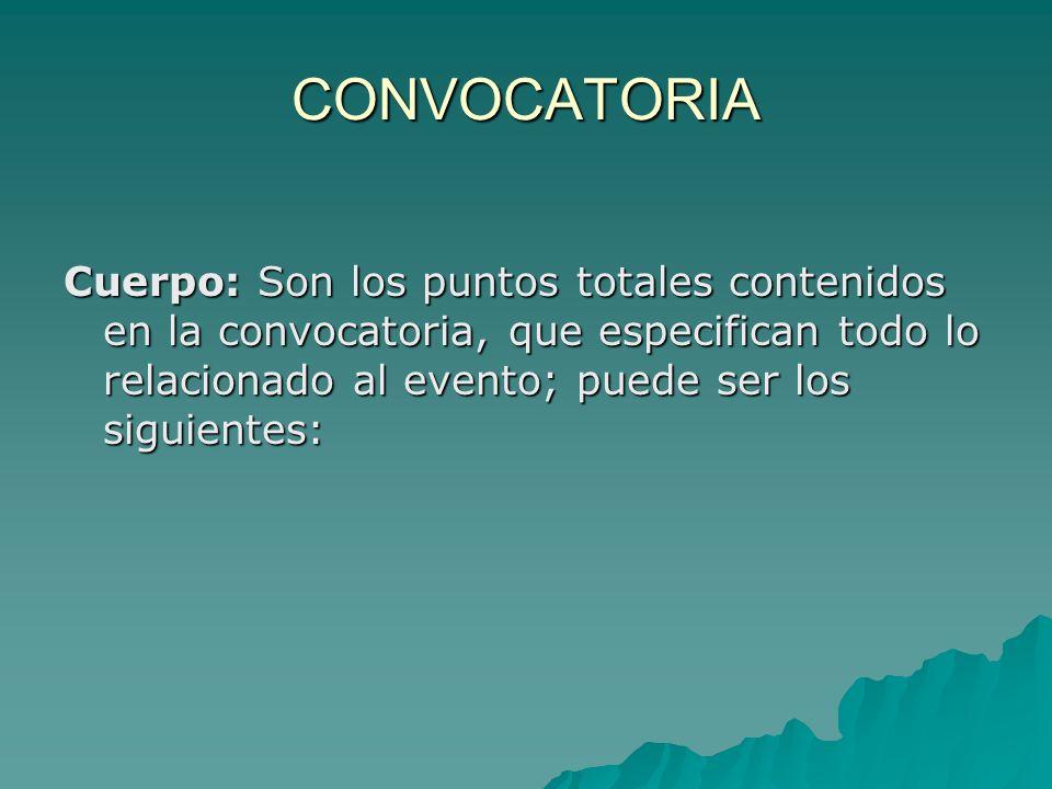 CONVOCATORIACuerpo: Son los puntos totales contenidos en la convocatoria, que especifican todo lo relacionado al evento; puede ser los siguientes: