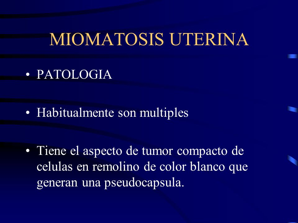MIOMATOSIS UTERINA PATOLOGIA Habitualmente son multiples