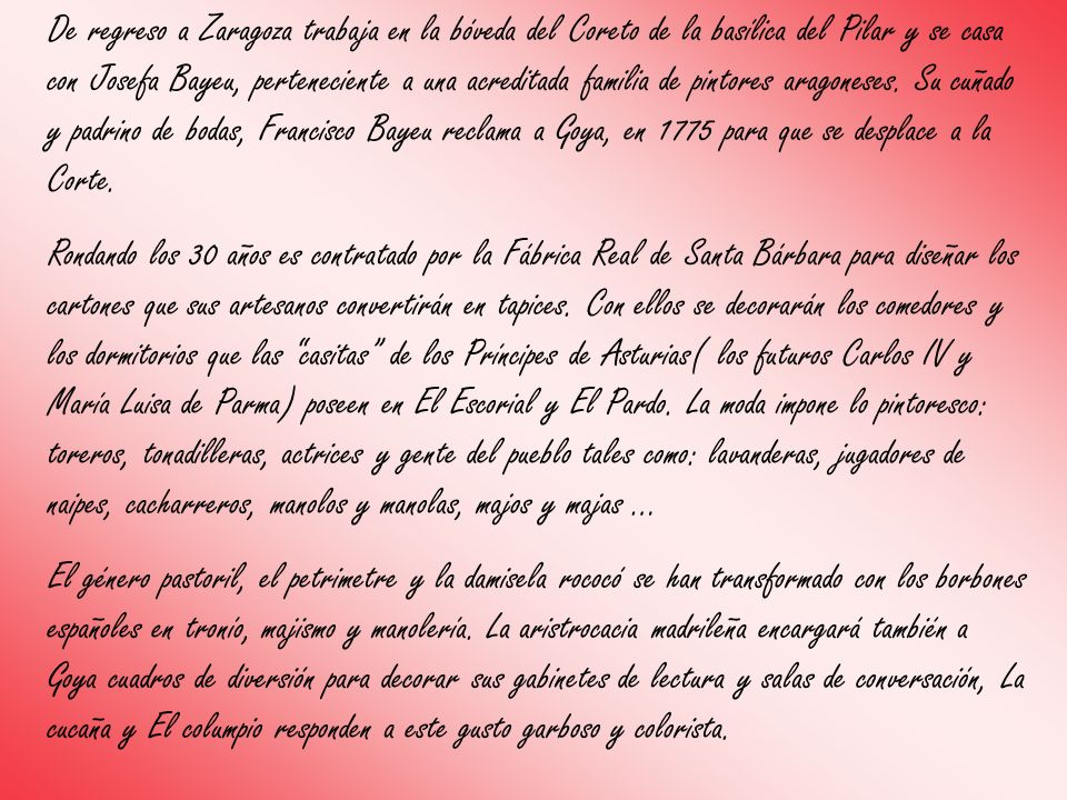 De regreso a Zaragoza trabaja en la bóveda del Coreto de la basílica del Pilar y se casa con Josefa Bayeu, perteneciente a una acreditada familia de pintores aragoneses. Su cuñado y padrino de bodas, Francisco Bayeu reclama a Goya, en 1775 para que se desplace a la Corte.