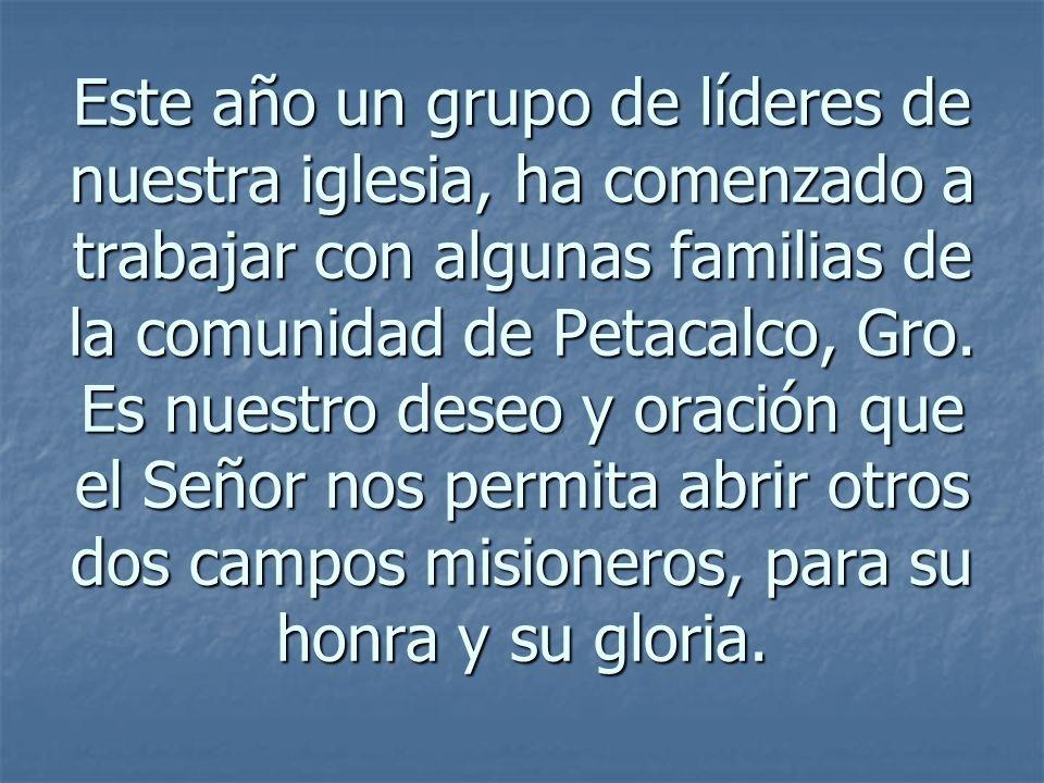 Este año un grupo de líderes de nuestra iglesia, ha comenzado a trabajar con algunas familias de la comunidad de Petacalco, Gro.