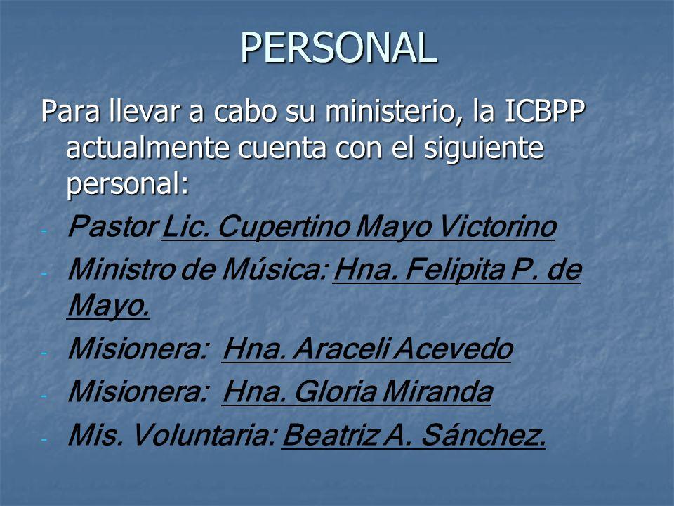 PERSONAL Para llevar a cabo su ministerio, la ICBPP actualmente cuenta con el siguiente personal: Pastor Lic. Cupertino Mayo Victorino.