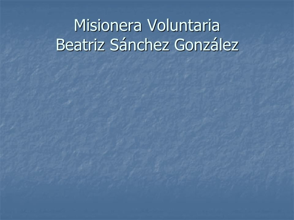 Misionera Voluntaria Beatriz Sánchez González