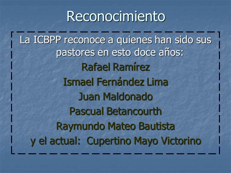 ReconocimientoLa ICBPP reconoce a quienes han sido sus pastores en esto doce años: Rafael Ramírez. Ismael Fernández Lima.