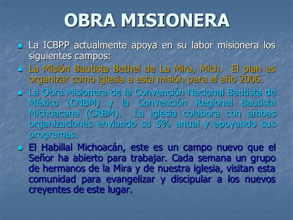 OBRA MISIONERA La ICBPP actualmente apoya en su labor misionera los siguientes campos: