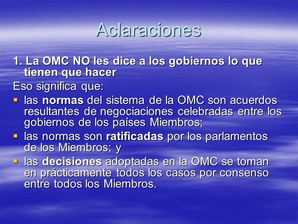 Aclaraciones 1. La OMC NO les dice a los gobiernos lo que tienen que hacer. Eso significa que:
