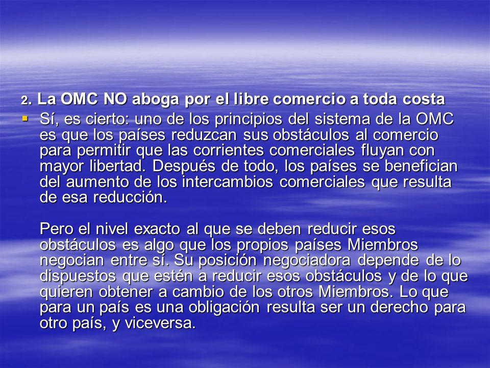2. La OMC NO aboga por el libre comercio a toda costa