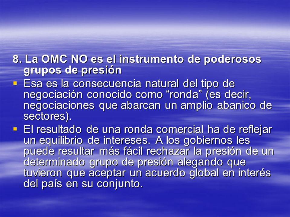 8. La OMC NO es el instrumento de poderosos grupos de presión