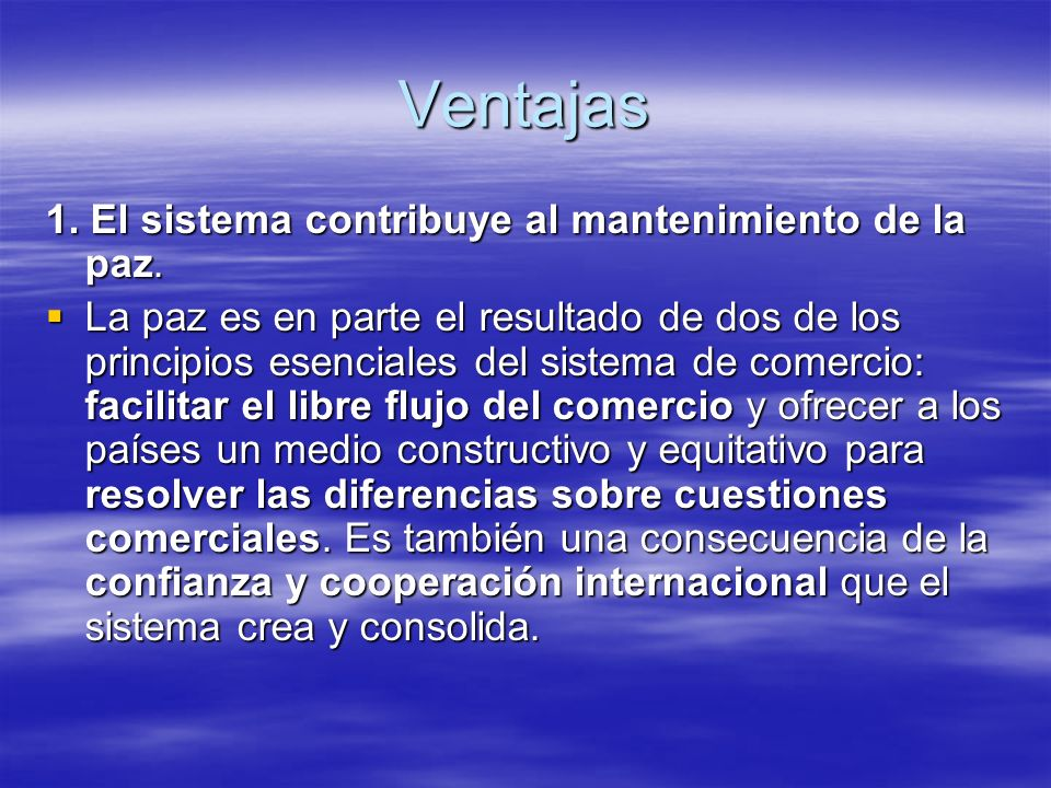Ventajas 1. El sistema contribuye al mantenimiento de la paz.