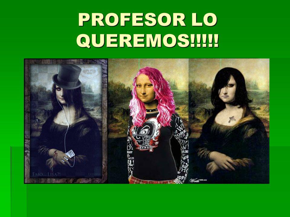 PROFESOR LO QUEREMOS!!!!!