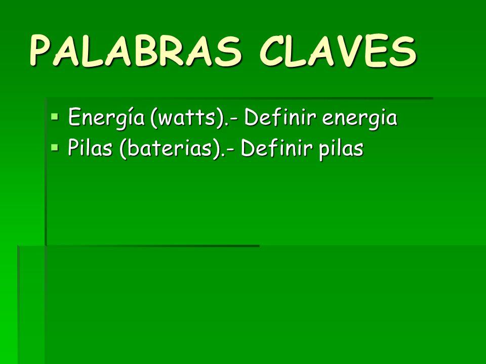 PALABRAS CLAVES Energía (watts).- Definir energia