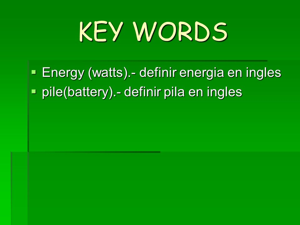 KEY WORDS Energy (watts).- definir energia en ingles