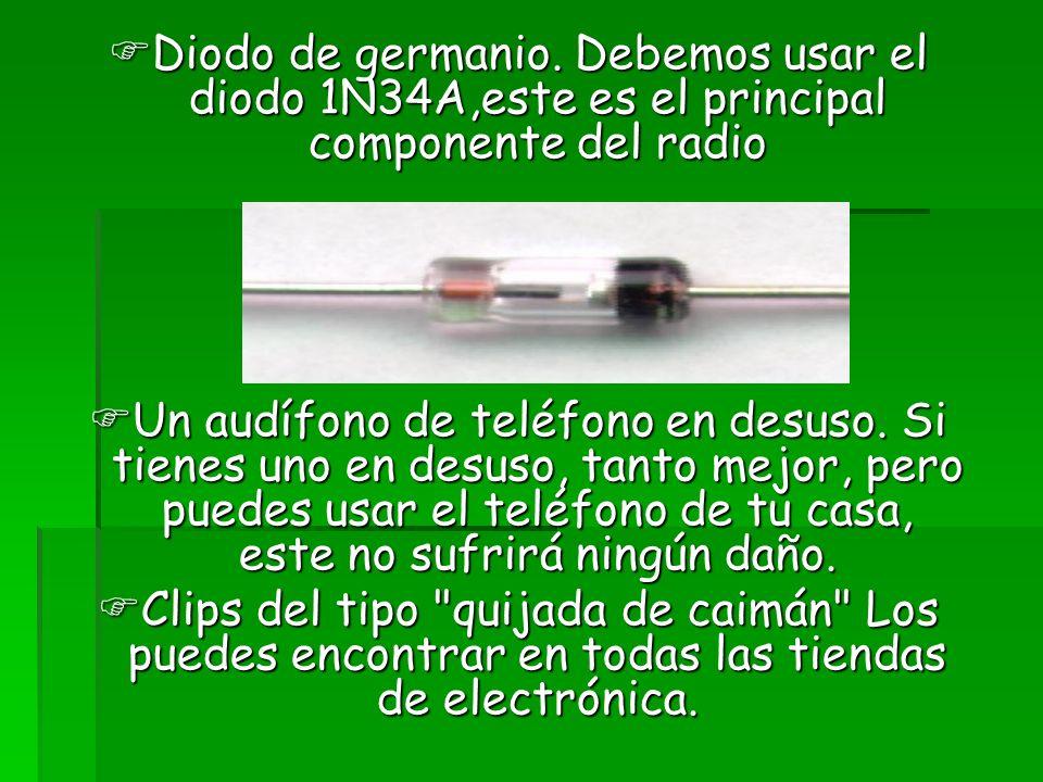 Diodo de germanio. Debemos usar el diodo 1N34A,este es el principal componente del radio