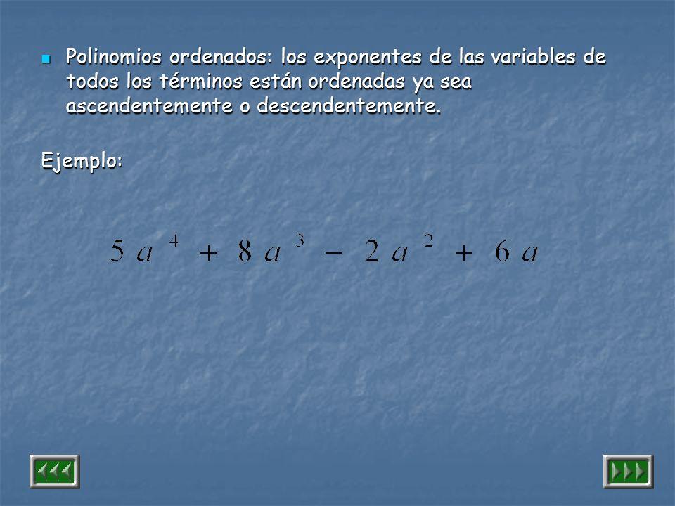 Polinomios ordenados: los exponentes de las variables de todos los términos están ordenadas ya sea ascendentemente o descendentemente.
