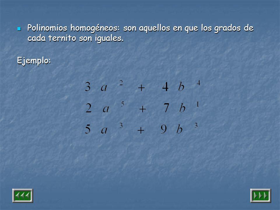 Polinomios homogéneos: son aquellos en que los grados de cada ternito son iguales.